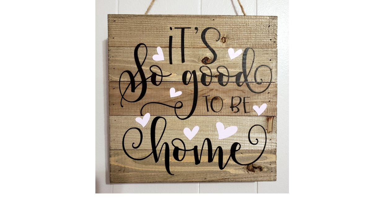 """It's So Good to Be Home"" Sign – Now Available"