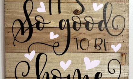 """""""It's So Good to Be Home"""" Sign – Now Available"""